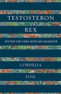 Testosteron rex : myten om våra könade hjärnor