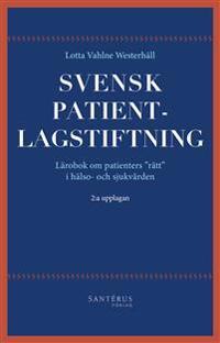 Svensk patientlagstiftning : lärobok om patienters 'rätt' i hälso- och sjukvården