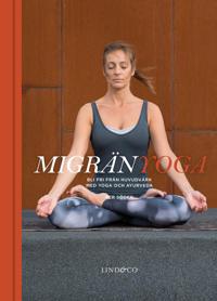 Migränyoga : bli fri från huvudvärk med yoga och ayurveda