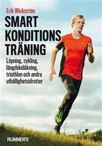Smart konditionsträning – Löpning, cykling, längdskidåkning, triathlon och andra uthållighetsidrotter
