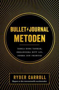 Bullet journal-metoden : Samla dina tankar organisera ditt liv forma din framtid
