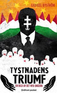 Tystnadens triumf : en bild av det nya Ungern
