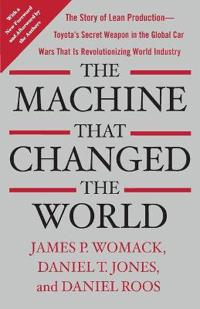 The Machine That Changed the World: The Story of Lean Production-- Toyota's Secret Weapon in the Glo