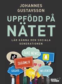 Uppfödd på nätet : lär känna den sociala generationen