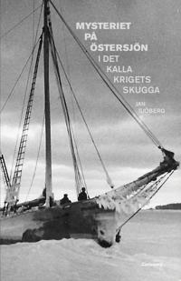Mysteriet på Östersjön i det kalla krigets skugga : forskningar efter M/S Kinnekulles och S/S Iwans besättningsmän
