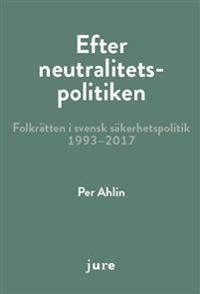 Efter neutralitetspolitiken – folkrätten i svensk säkerhetspolitik 1993-2017
