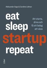 Eat sleep startup repeat : att starta driva och få ett bolag att växa
