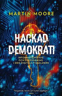 Hackad demokrati : informationskrig och övervakning i den digitala tidsåldern