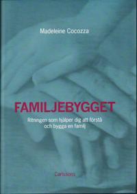 Familjebygget : ritningen som hjälper dig att förstå och bygga en familj
