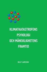 Klimatkatastrofens psykologi och mänsklighetens framtid: Det etiska alternativet.