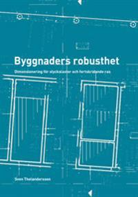 Byggnaders robusthet : dimensionering för olyckslaster och fortskridande ras