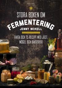 Stora boken om fermentering : fakta och 75 recept med jäst mögel och bakterier