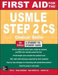 First Aid for the USMLE Step 2 CS, Fifth Edition; Tao Le,Vikas Bhushan ; 2014