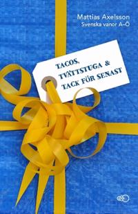 Tacos tvättstuga och tack för senast : svenska vanor A–Ö