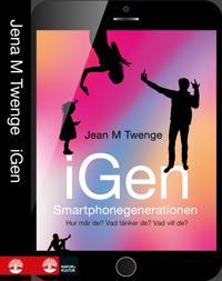 iGen : smartphonegenerationen – Hur mår de? Vad tänker de? Vad vill de?