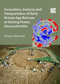 Bilde av Excavation, Analysis And Interpretation Of Early Bronze Age Barrows At Guiting Power, Gloucestershire