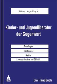 Kinder- und Jugendliteratur der Gegenwart : ein Handbuch : [Grundlagen, Gattungen, Medien, Lesesozialisation und Didaktik]