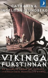Vikingafurstinnan : en historisk roman om Ingegerd – vikingatidens mäktigaste kvinna