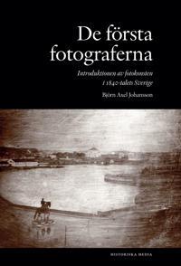 De första fotograferna. Introduktionen av fotokonsten i 1840-talets Sverige