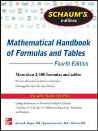 Schaum's Outline of Mathematical Handbook of Formulas and Tables, 4th Edition: 2,400 Formulas + Tabl; Murray Spiegel,Seymour Lipschutz,John Li ; 2012