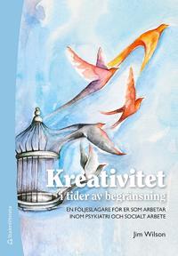 Kreativitet i tider av begränsning : en följeslagare för er som arbetar inom psykiatri och socialt arbete