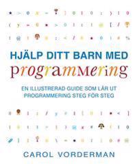 Hjälp ditt barn med programmering : en illustrerad guide som lär ut programmering steg för steg