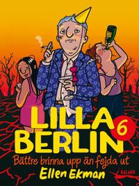 Lilla Berlin 6 : Bättre brinna upp än fejda ut