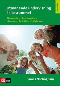 Utmanande undervisning i klassrummet : återkoppling, ansträngning, utmaning, reflektion, självkänsla