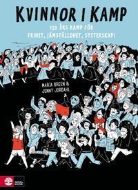 Kvinnor i kamp : 150 års kamp för frihet jämställdhet & systerskap