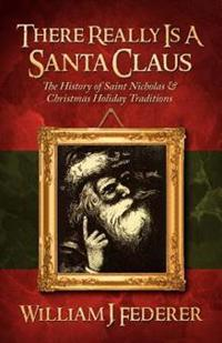 Bilde av There Really Is A Santa Claus - History Of Saint Nicholas & Christmas Holiday Traditions