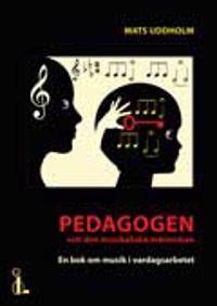 Pedagogen och den musikaliska människan. En bok om musik i vardagsarbetet