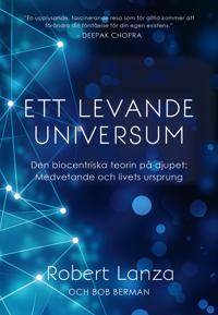 Ett levande universum : den biocentriska teorin på djupet – medvetande och livets ursprung