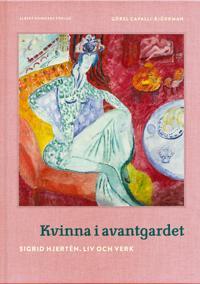 Kvinna i avantgardet : Sigrid Hjertén – liv och verk