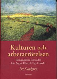 Kulturen och arbetarrörelsen : kulturpolitiska strävanden från August Palm till Tage Erlander