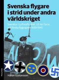 Svenska flygare i strid under andra världskriget : Svenskar i Luftwaffe RAF US Air Force och finska flygvapnet 1939-1945