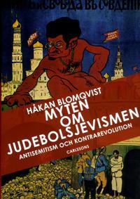 Myten om judebolsjevismen : antisemitism och kontrarevolution i svenska ögon
