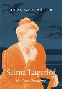 Selma Lagerlöf : liv lust litteratur