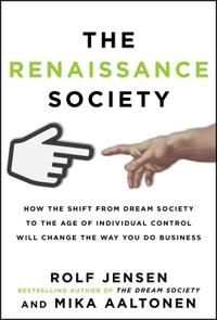 The Renaissance Society: How the Shift from Dream Society to the Age of Individual Control will Chan; Rolf Jensen,Mika Aaltonen ; 2013