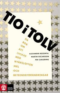 Tio i tolv : en bok om att lyckas med nyårslöften mål och beteendeförändr.