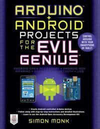 Arduino + Android Projects for the Evil Genius: Control Arduino with Your Smartphone or Tablet; Simon Monk ; 2011