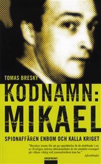 Kodnamn: Mikael : spionaffären Enbom och kalla kriget