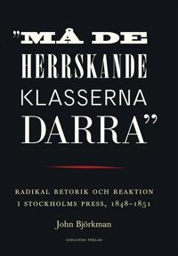 'Må de herrskande klasserna darra' : radikal retorik och reaktion i Stockholms press 1848-1851