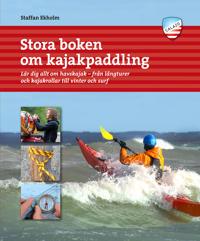 Stora boken om kajakpaddling : lär dig allt om havskajak – från långturer och kajakrollar till vinter och surf