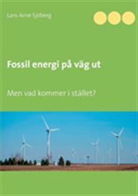 Fossil energi på väg ut:Men vad kommer i stället?