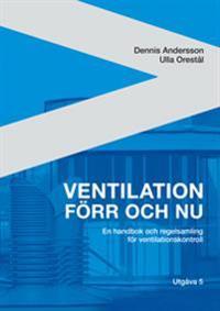 Ventilation förr och nu : en handbok och regelsamling för ventilationskontroll