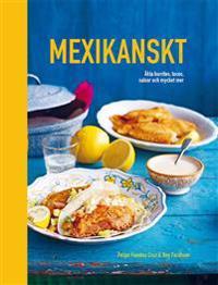Mexikanskt : äkta burritos, tacos, salsor och mycket mer