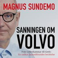 Sanningen om Volvo : Från Gyllenhammar till Geely: En radikal fackordförandes berättelse