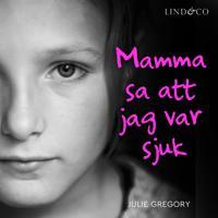 Mamma sa att jag var sjuk: En sann historia