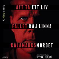 Att ta ett liv : fallet Kaj Linna – Kalamarksmordet