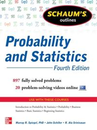 Schaum's Outline of Probability and Statistics, 4th Edition: 760 Solved Problems + 20 Videos; Murray Spiegel,John Schiller,R. Alu Srin ; 2012